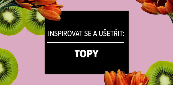 Inspirovat se a ušetřit: Topy