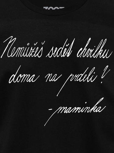 Černé unisex tričko ZOOT Original Nemůžeš sedět chvilku doma na prdeli? - maminka